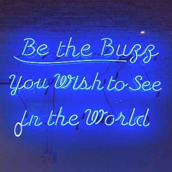 Be The Buzz You Wish To See In The World Be The Buzz You Wish To See In The World Be The Buzz You W