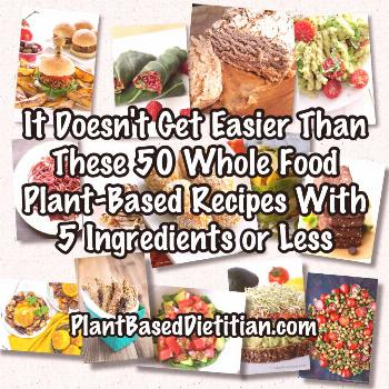 It Doesn't Get Easier Than These 50 Whole Food Plant-Based Recipes with 5 Ingredients or Less - Pla