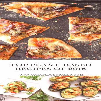 Top Plant-Based Recipes 2016 - The Grateful Grazer - registered dietitian -  Top 16 Plant-Based Rec
